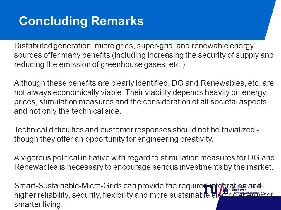 Concluding Remarks Distributed generation, micro grids, super-grid, and renewable energy sources offer many benefits (including increasing the securit