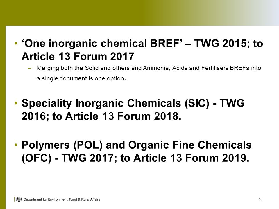 One inorganic chemical BREF – TWG 2015; to Article 13 Forum 2017 –Merging both the Solid and others and Ammonia, Acids and Fertilisers BREFs into a si