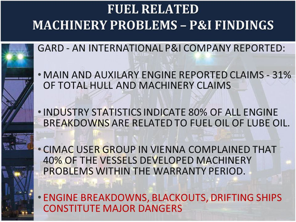 GARD - AN INTERNATIONAL P&I COMPANY REPORTED: MAIN AND AUXILARY ENGINE REPORTED CLAIMS - 31% OF TOTAL HULL AND MACHINERY CLAIMS INDUSTRY STATISTICS IN