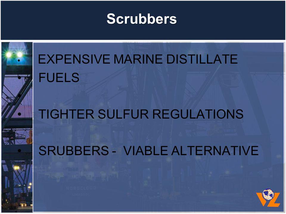 Scrubbers EXPENSIVE MARINE DISTILLATE FUELS TIGHTER SULFUR REGULATIONS SRUBBERS - VIABLE ALTERNATIVE