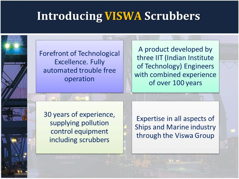 Introducing VISWA Scrubbers Forefront of Technological Excellence. Fully automated trouble free operation A product developed by three IIT (Indian Ins