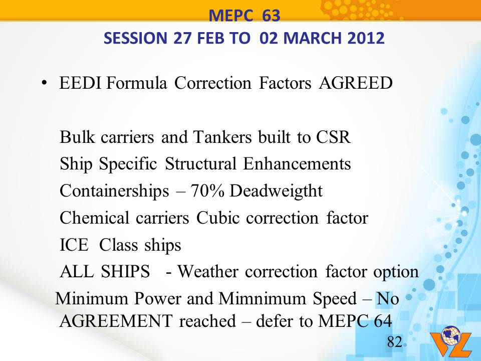 MEPC 63 SESSION 27 FEB TO 02 MARCH 2012 EEDI Formula Correction Factors AGREED Bulk carriers and Tankers built to CSR Ship Specific Structural Enhance