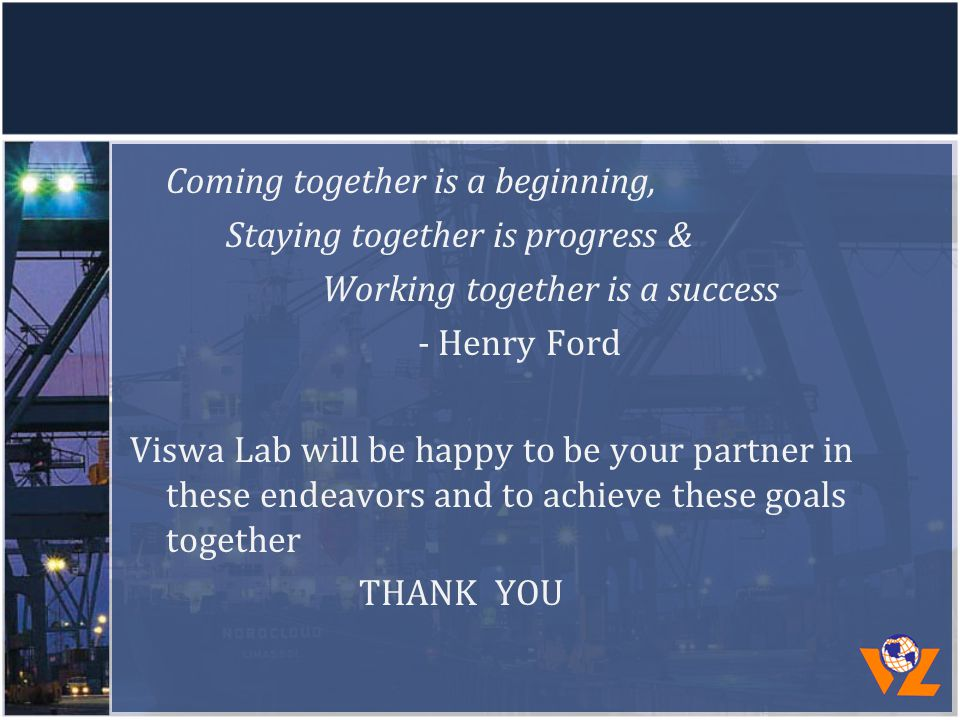 Coming together is a beginning, Staying together is progress & Working together is a success - Henry Ford Viswa Lab will be happy to be your partner i