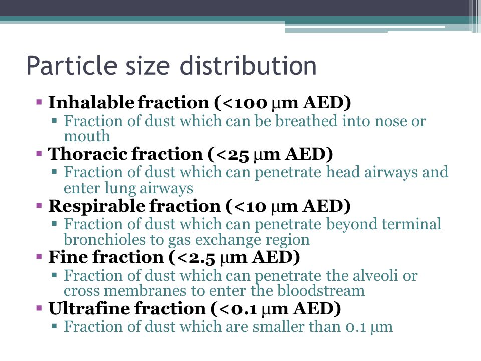 Particle size distribution Inhalable fraction (<100 μm AED) Fraction of dust which can be breathed into nose or mouth Thoracic fraction (<25 μm AED) F