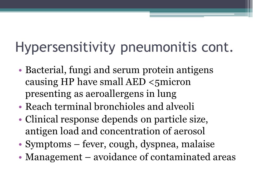 Hypersensitivity pneumonitis cont. Bacterial, fungi and serum protein antigens causing HP have small AED <5micron presenting as aeroallergens in lung