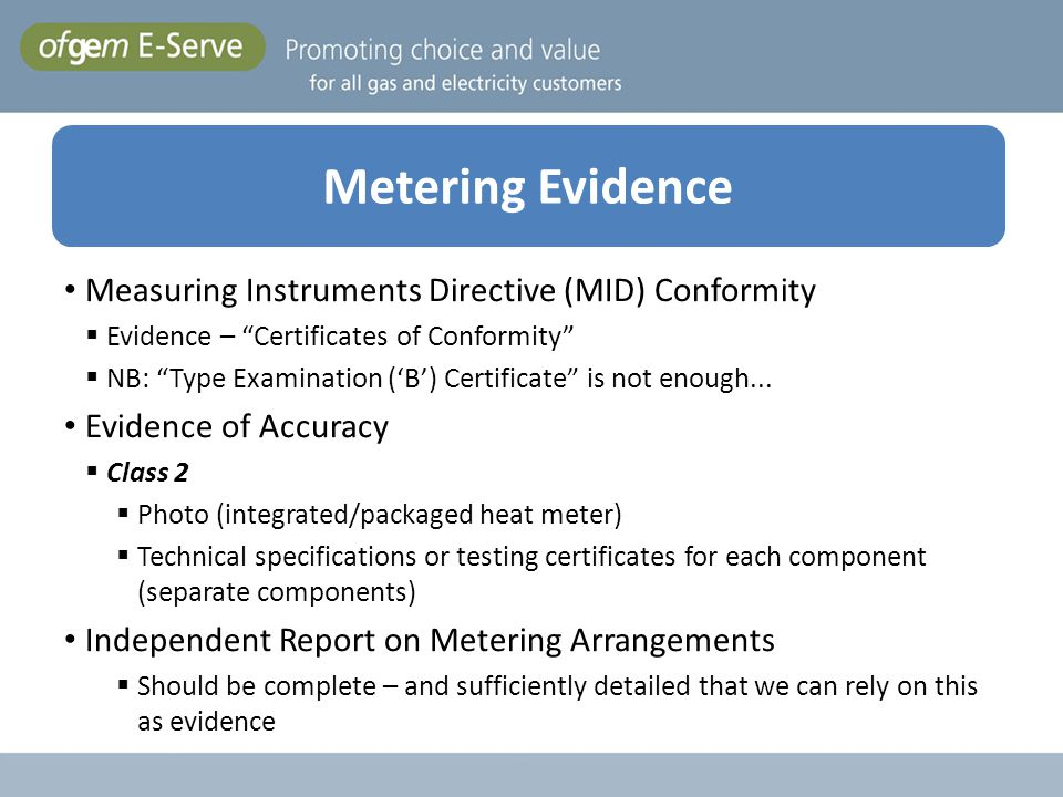 Measuring Instruments Directive (MID) Conformity Evidence – Certificates of Conformity NB: Type Examination (B) Certificate is not enough... Evidence