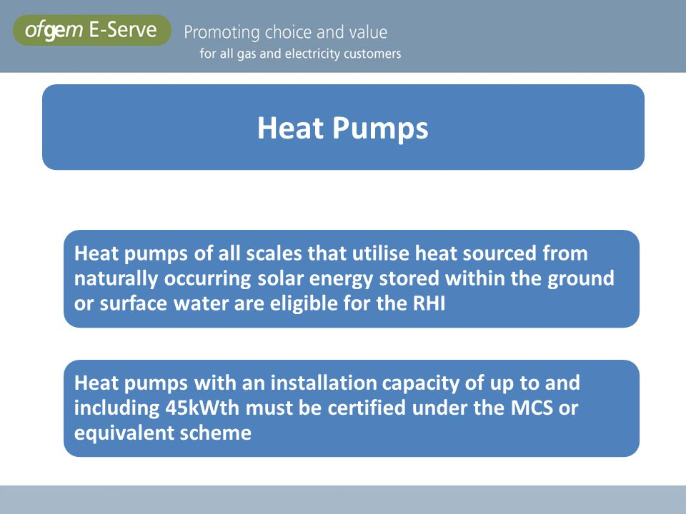 Heat pumps of all scales that utilise heat sourced from naturally occurring solar energy stored within the ground or surface water are eligible for th