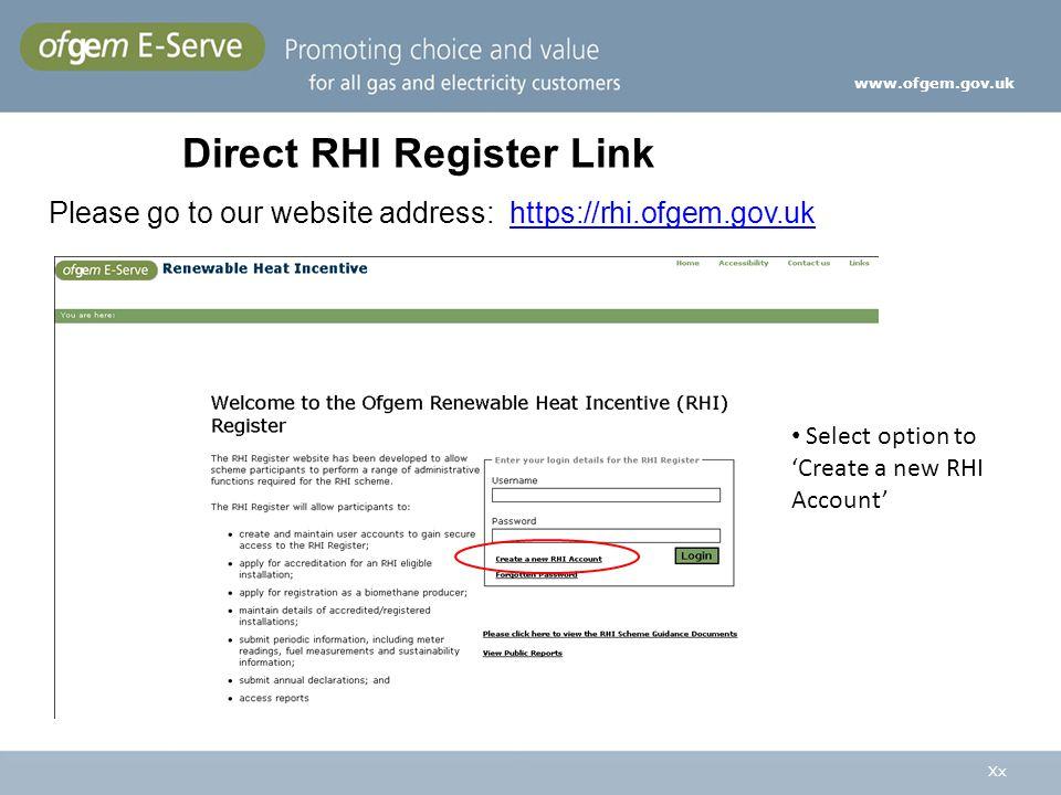 Xx www.ofgem.gov.uk Direct RHI Register Link Select option to Create a new RHI Account Please go to our website address: https://rhi.ofgem.gov.ukhttps