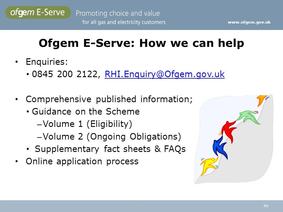 Ofgem E-Serve: How we can help Enquiries: 0845 200 2122, RHI.Enquiry@Ofgem.gov.ukRHI.Enquiry@Ofgem.gov.uk Comprehensive published information; Guidanc