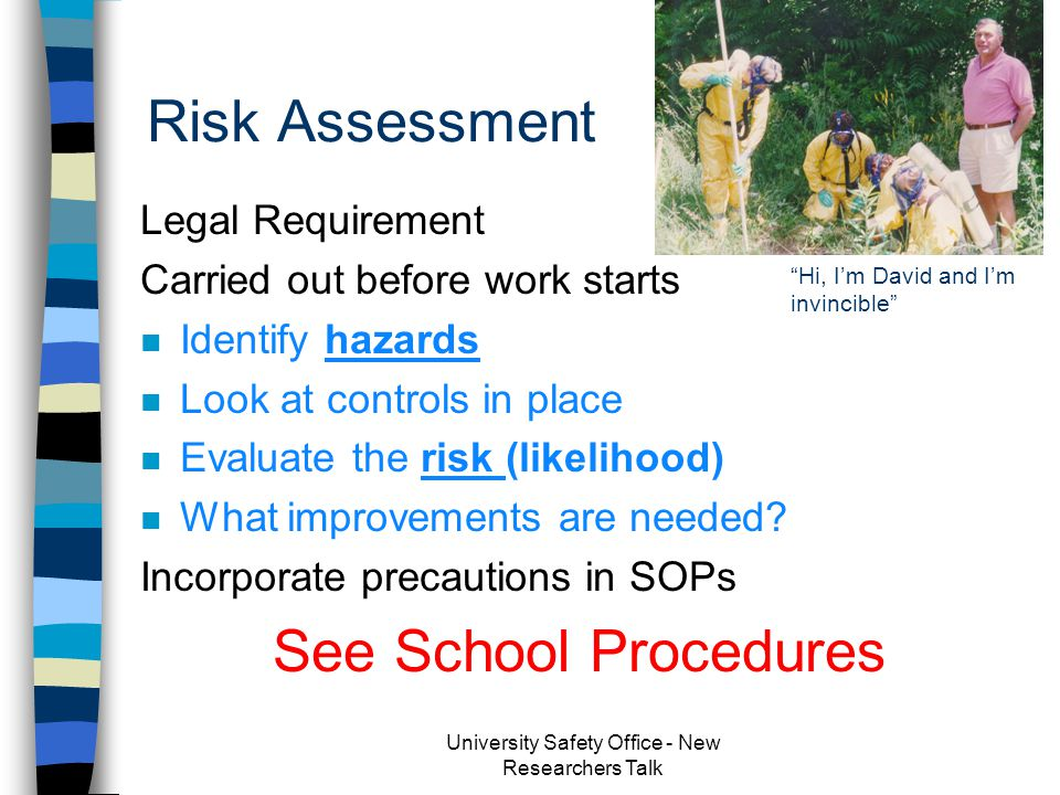 General Lab / Workshop Safety n Risk Assessment n Training Needs / Competency n Specific Hazards n Miscellaneous –Glassware Safety –Housekeeping –Late Working –Unattended Experiments –Emergency Procedures University Safety Office - New Researchers Talk