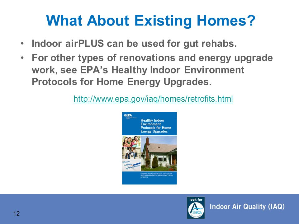 What About Existing Homes. Indoor airPLUS can be used for gut rehabs.
