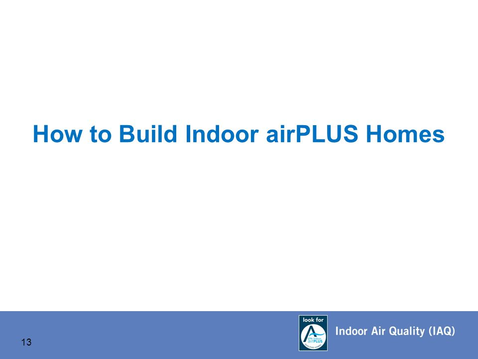 13 How to Build Indoor airPLUS Homes 13