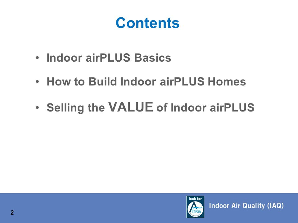Indoor airPLUS Basics How to Build Indoor airPLUS Homes Selling the VALUE of Indoor airPLUS Contents 2