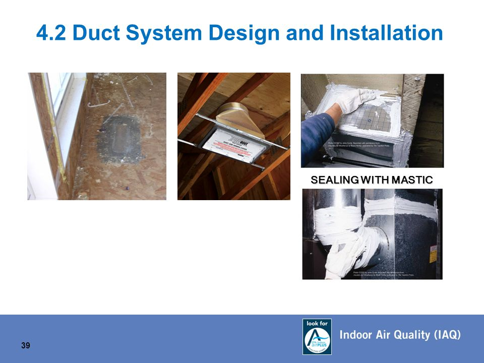 4.2 Duct System Design and Installation 39 SEALING WITH MASTIC