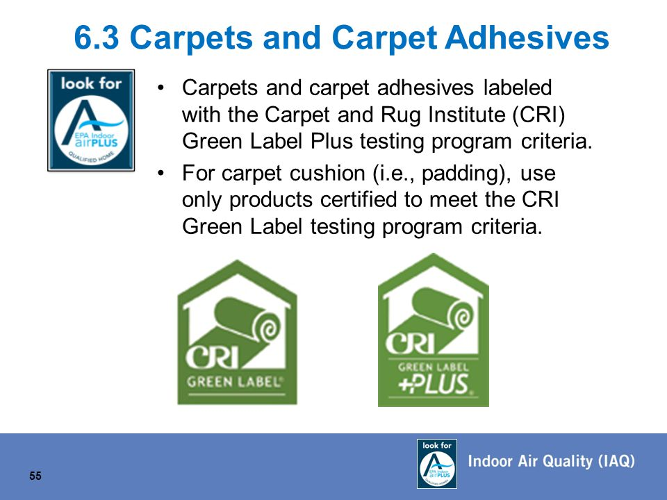 Carpets and carpet adhesives labeled with the Carpet and Rug Institute (CRI) Green Label Plus testing program criteria.