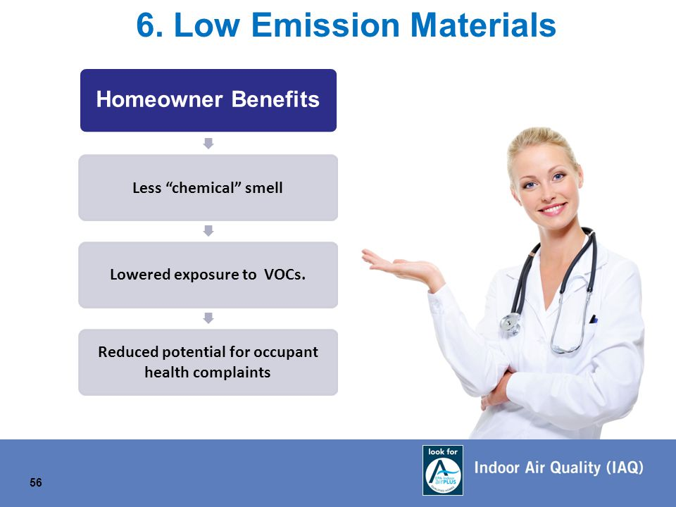 56 6. Low Emission Materials Homeowner Benefits Less chemical smell Lowered exposure to VOCs.