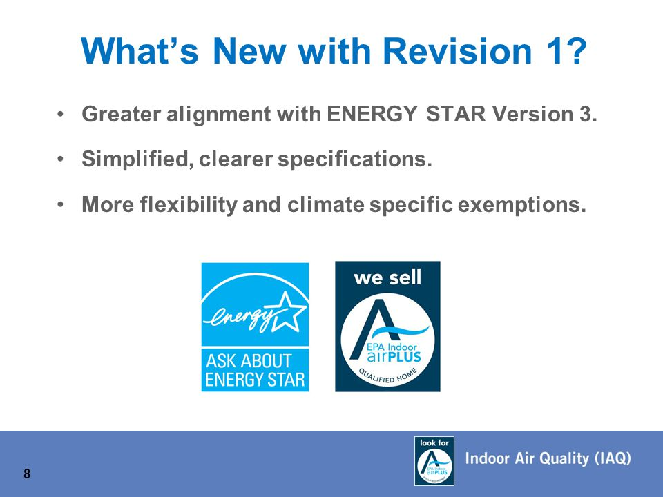 Greater alignment with ENERGY STAR Version 3. Simplified, clearer specifications.