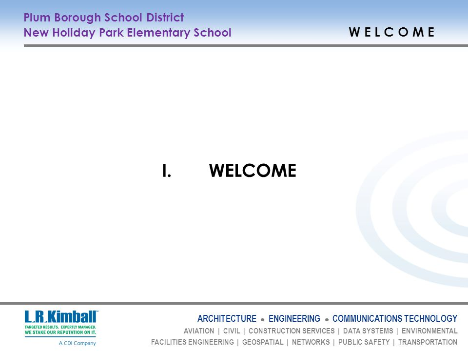 ARCHITECTURE ENGINEERING COMMUNICATIONS TECHNOLOGY AVIATION   CIVIL   CONSTRUCTION SERVICES   DATA SYSTEMS   ENVIRONMENTAL FACILITIES ENGINEERING   GEOSPATIAL   NETWORKS   PUBLIC SAFETY   TRANSPORTATION Plum Borough School District New Holiday Park Elementary School PROPOSED PROJECT DESCRIPTION