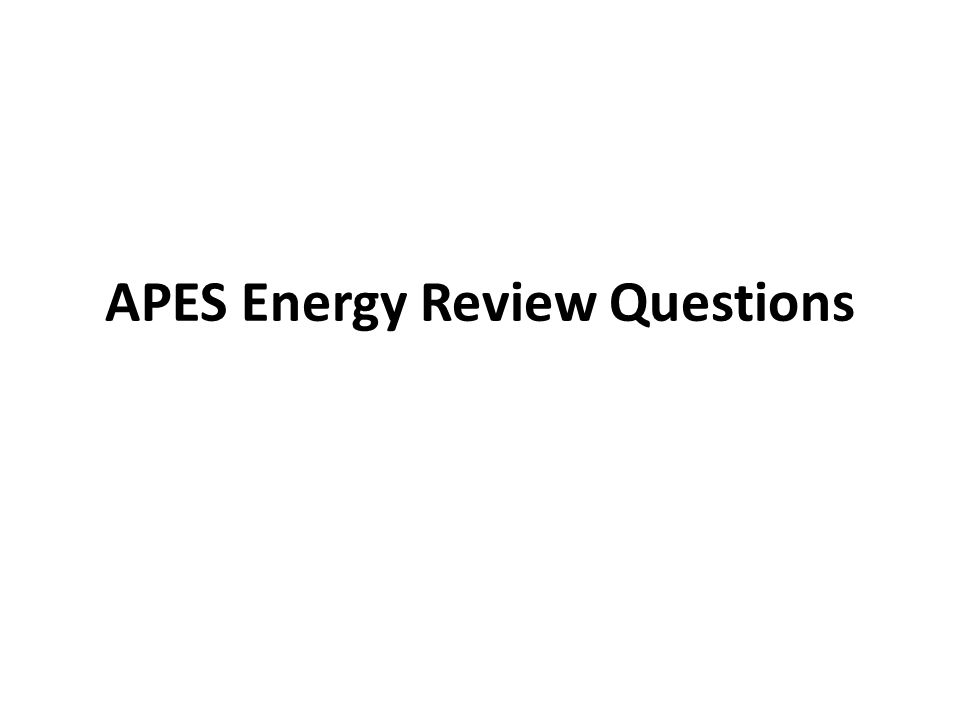 APES Energy Review Questions