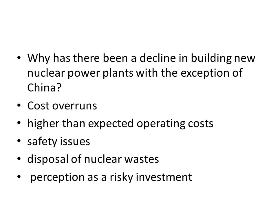 Why has there been a decline in building new nuclear power plants with the exception of China? Cost overruns higher than expected operating costs safe