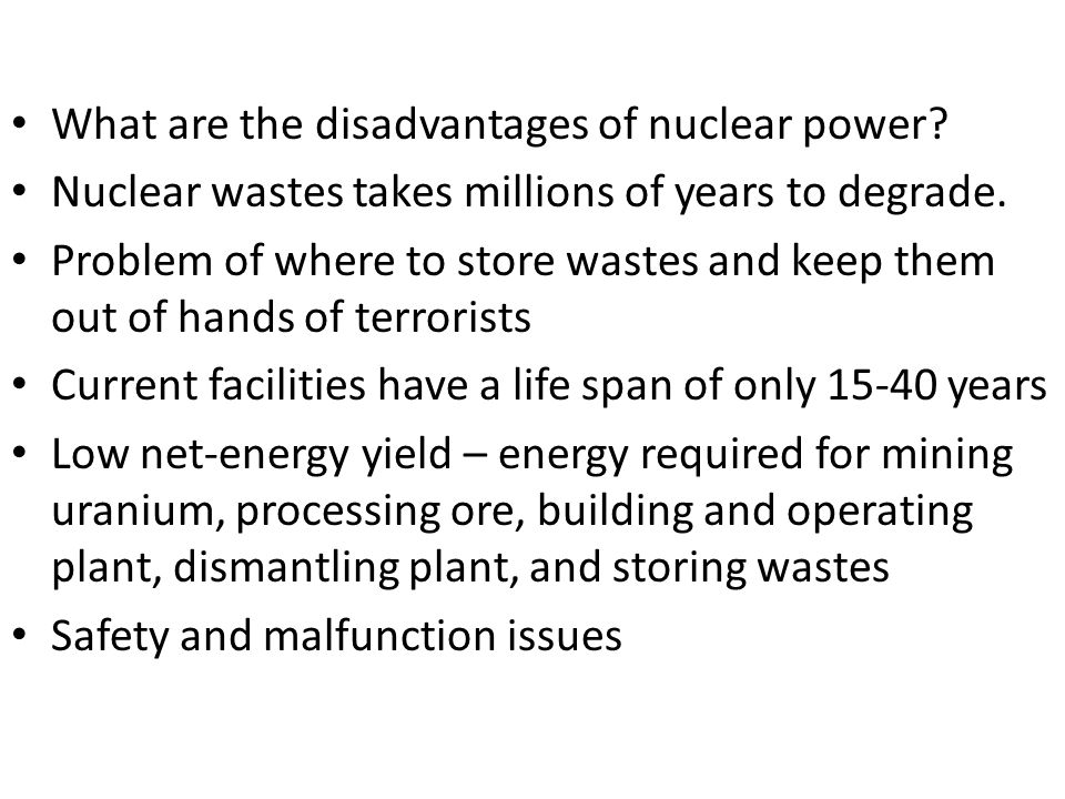 What are the disadvantages of nuclear power.Nuclear wastes takes millions of years to degrade.