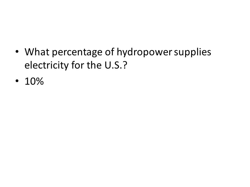 What percentage of hydropower supplies electricity for the U.S.? 10%
