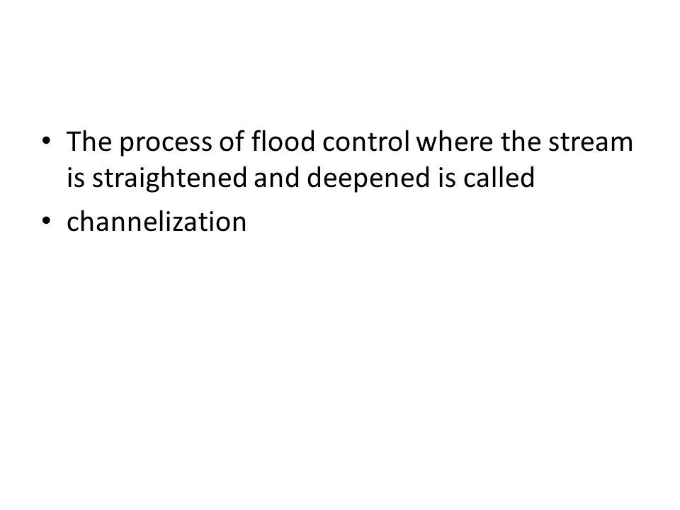 The process of flood control where the stream is straightened and deepened is called channelization