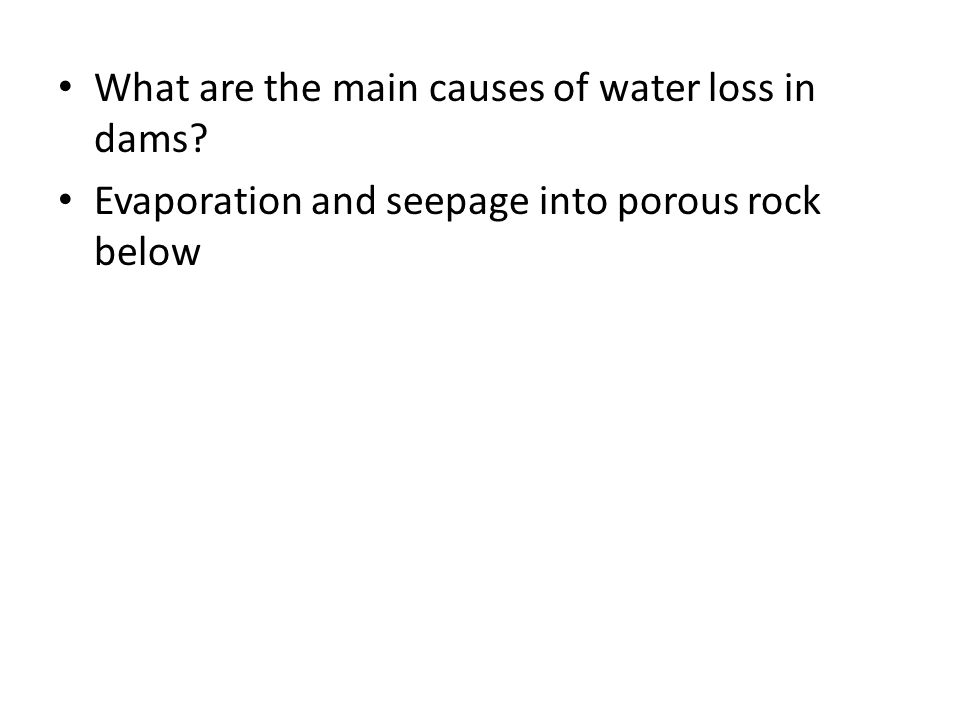 What are the main causes of water loss in dams? Evaporation and seepage into porous rock below