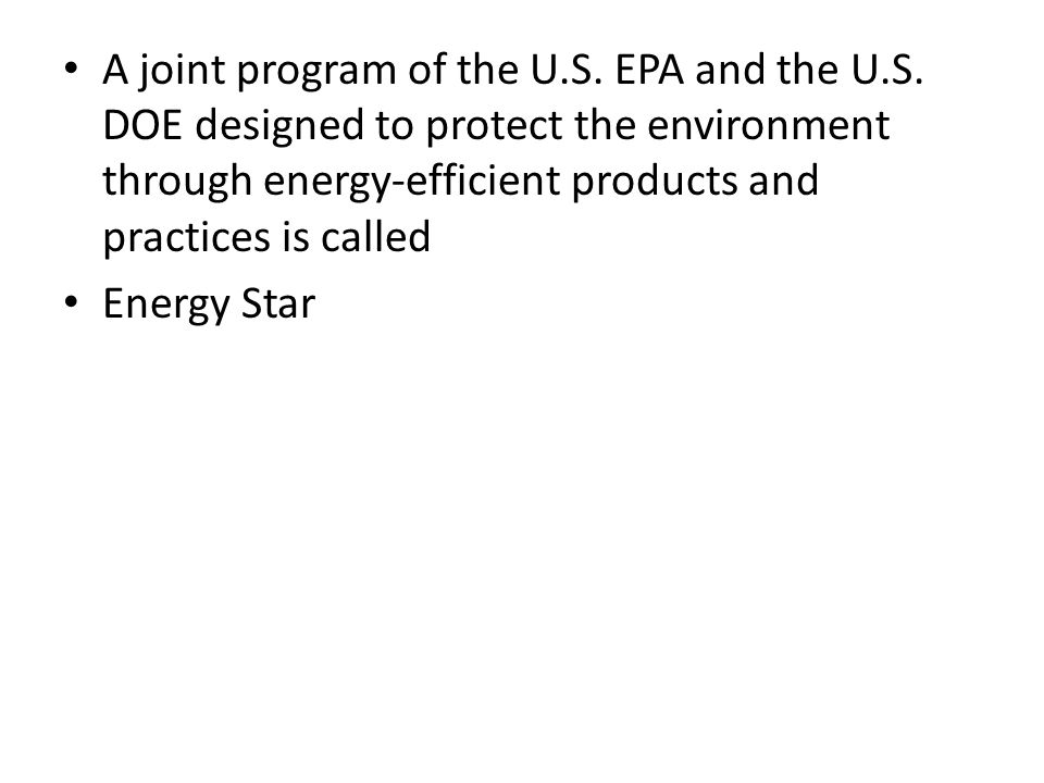 A joint program of the U.S. EPA and the U.S. DOE designed to protect the environment through energy-efficient products and practices is called Energy