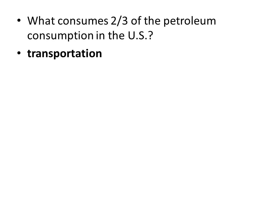 What consumes 2/3 of the petroleum consumption in the U.S.? transportation