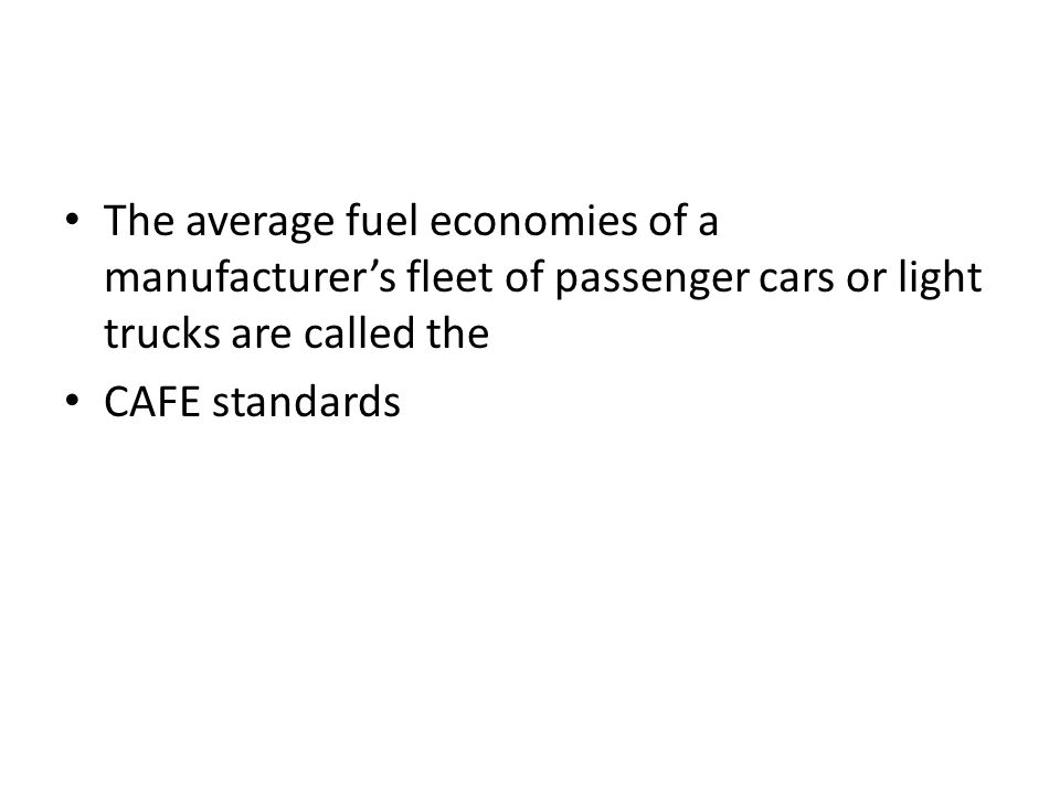 The average fuel economies of a manufacturers fleet of passenger cars or light trucks are called the CAFE standards