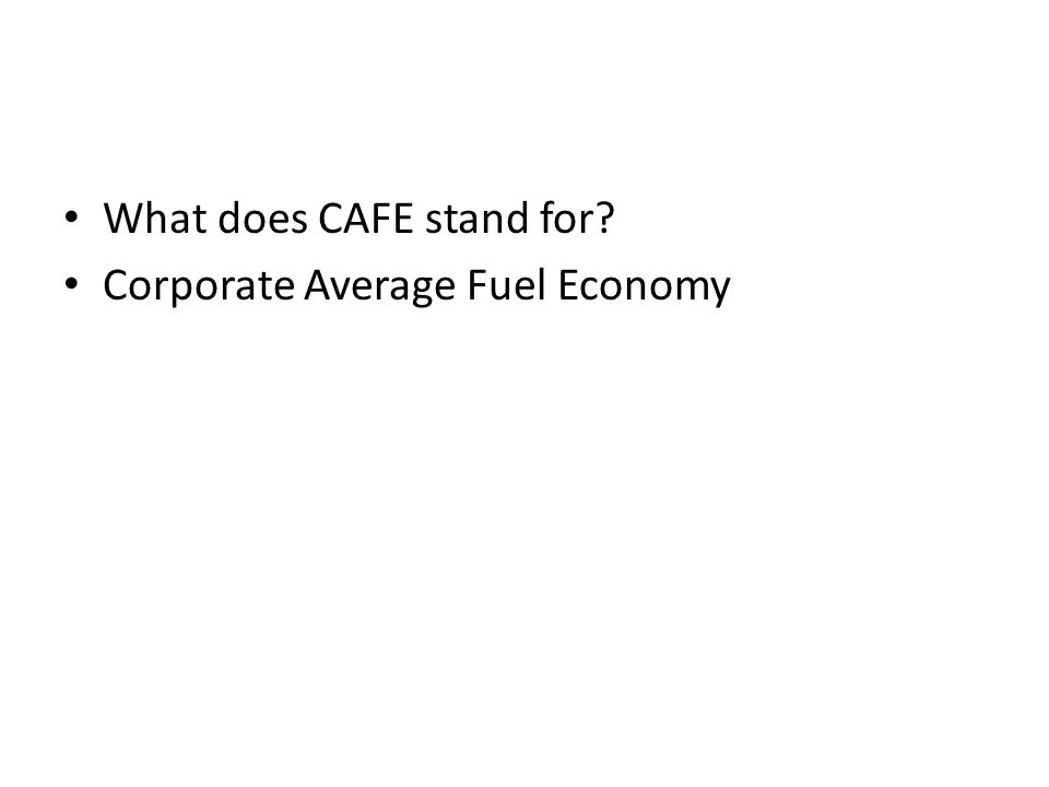 What does CAFE stand for? Corporate Average Fuel Economy
