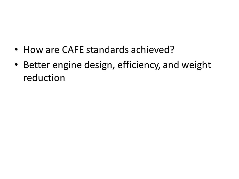 How are CAFE standards achieved? Better engine design, efficiency, and weight reduction