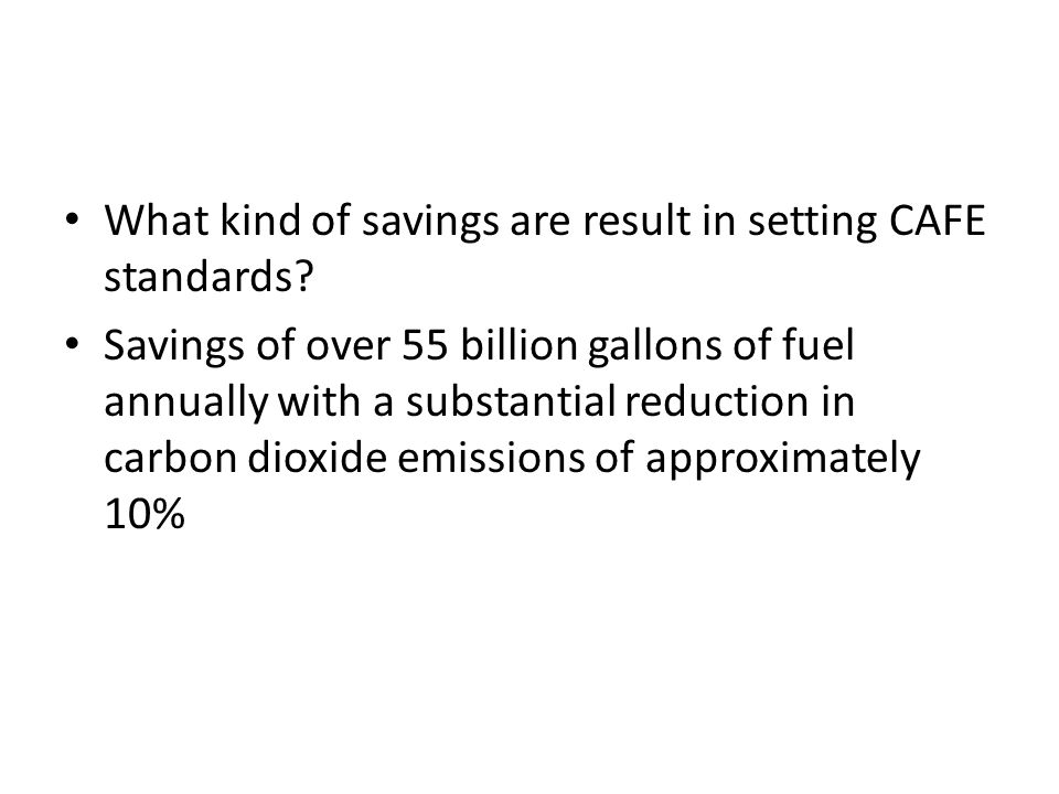 What kind of savings are result in setting CAFE standards? Savings of over 55 billion gallons of fuel annually with a substantial reduction in carbon
