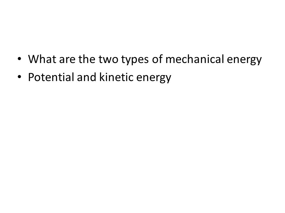 What are the two types of mechanical energy Potential and kinetic energy