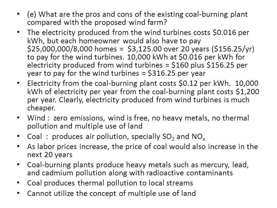 (e) What are the pros and cons of the existing coal-burning plant compared with the proposed wind farm? The electricity produced from the wind turbine