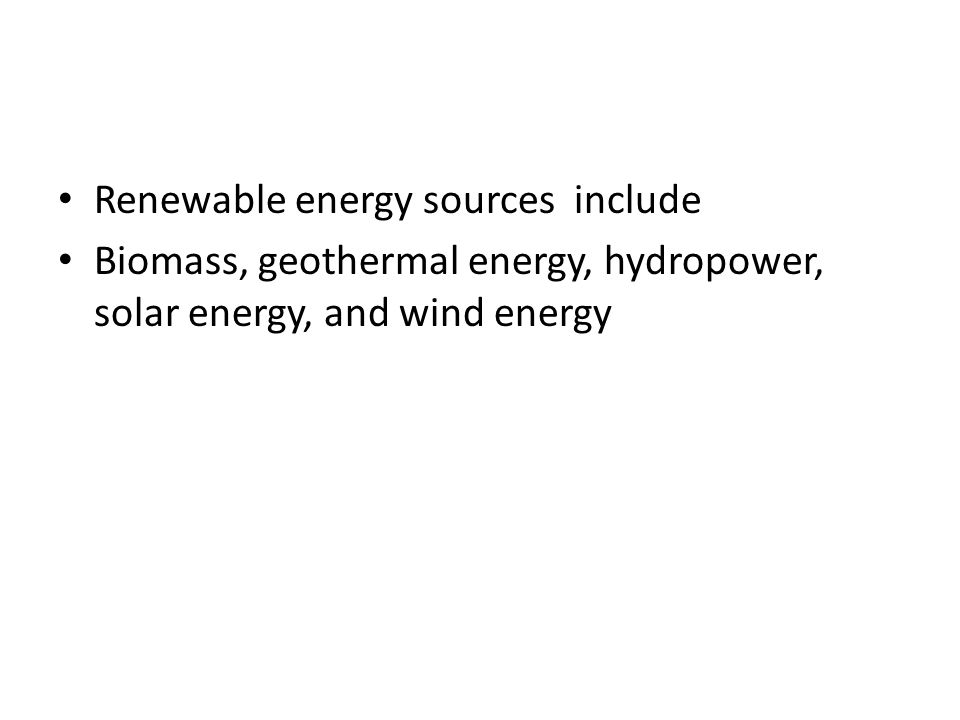 Renewable energy sources include Biomass, geothermal energy, hydropower, solar energy, and wind energy