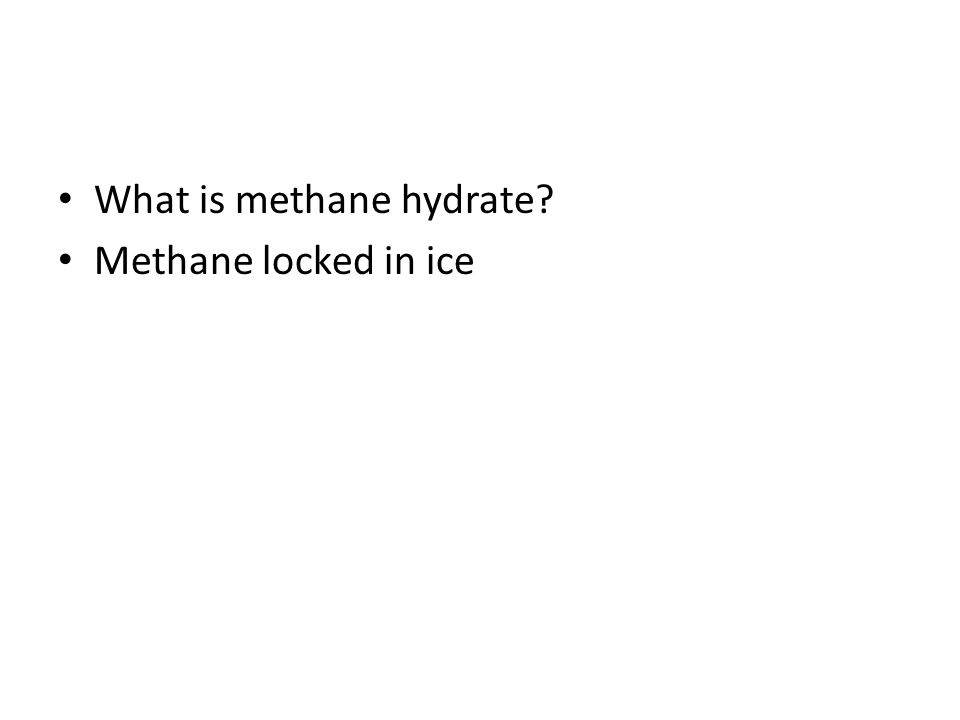 What is methane hydrate? Methane locked in ice