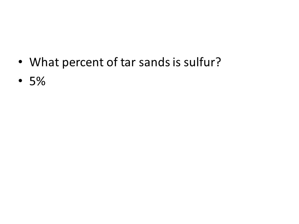 What percent of tar sands is sulfur? 5%