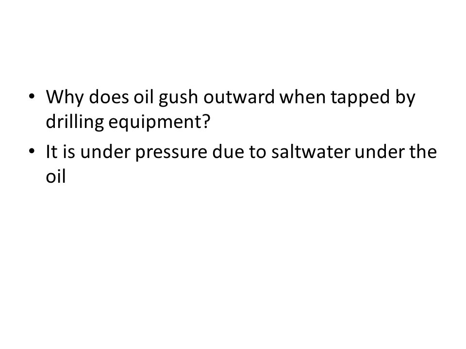 Why does oil gush outward when tapped by drilling equipment? It is under pressure due to saltwater under the oil