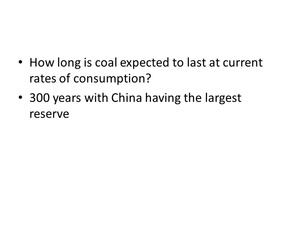 How long is coal expected to last at current rates of consumption.