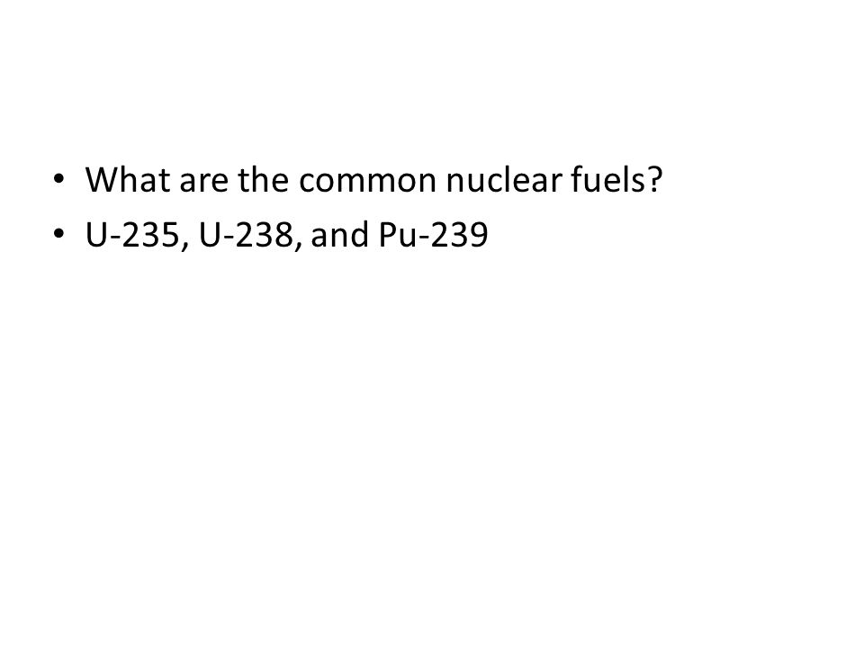 What are the common nuclear fuels? U-235, U-238, and Pu-239