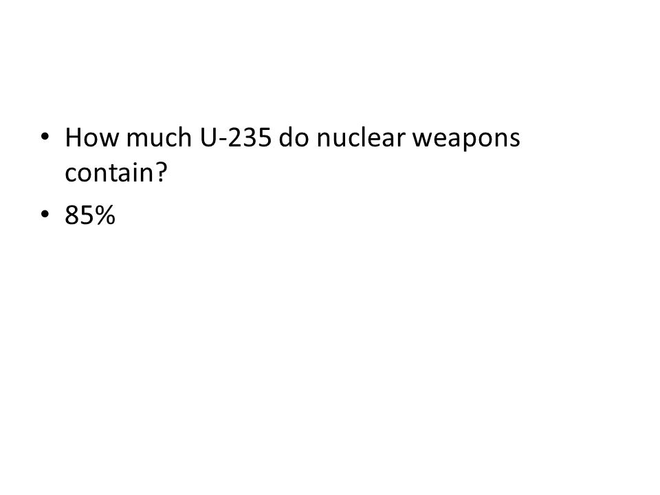 How much U-235 do nuclear weapons contain? 85%