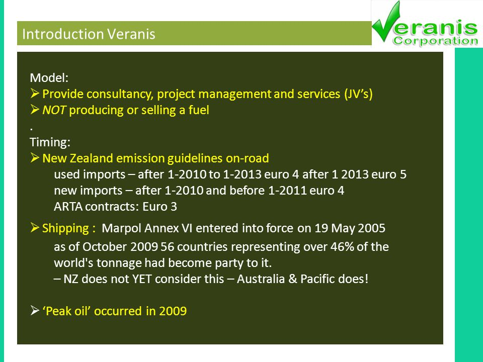 Introduction Veranis Model: Provide consultancy, project management and services (JVs) NOT producing or selling a fuel.