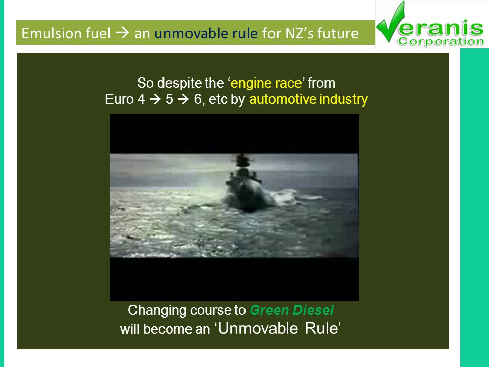 Emulsion fuel an unmovable rule for NZs future So despite the engine race from Euro 4 5 6, etc by automotive industry Changing course to Green Diesel will become an Unmovable Rule
