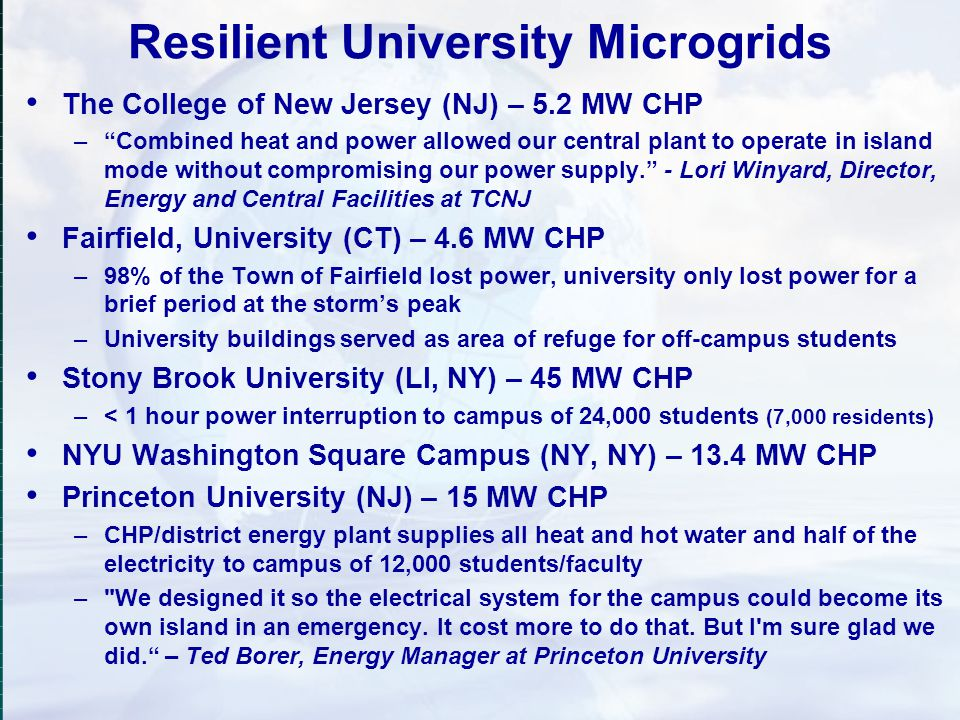 Resilient University Microgrids The College of New Jersey (NJ) – 5.2 MW CHP –Combined heat and power allowed our central plant to operate in island mo