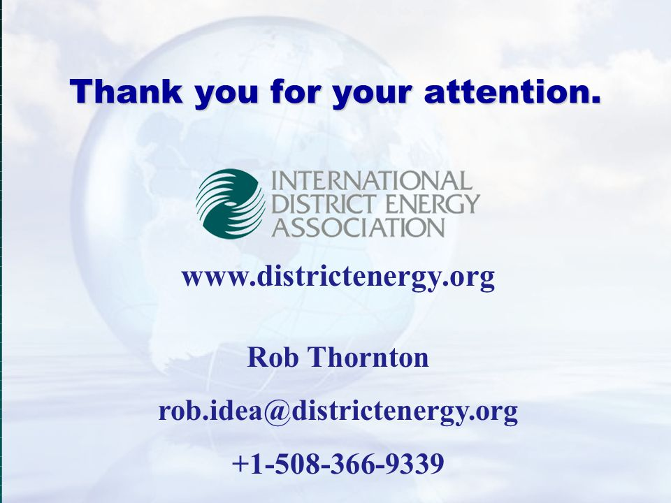 Thank you for your attention. www.districtenergy.org Rob Thornton rob.idea@districtenergy.org +1-508-366-9339