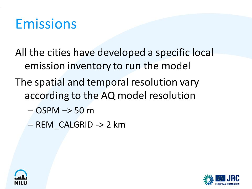 Emissions All the cities have developed a specific local emission inventory to run the model The spatial and temporal resolution vary according to the
