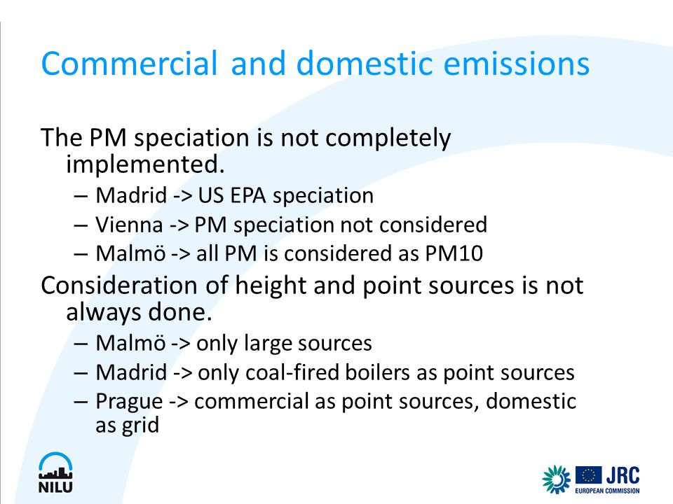 Commercial and domestic emissions The PM speciation is not completely implemented. – Madrid -> US EPA speciation – Vienna -> PM speciation not conside