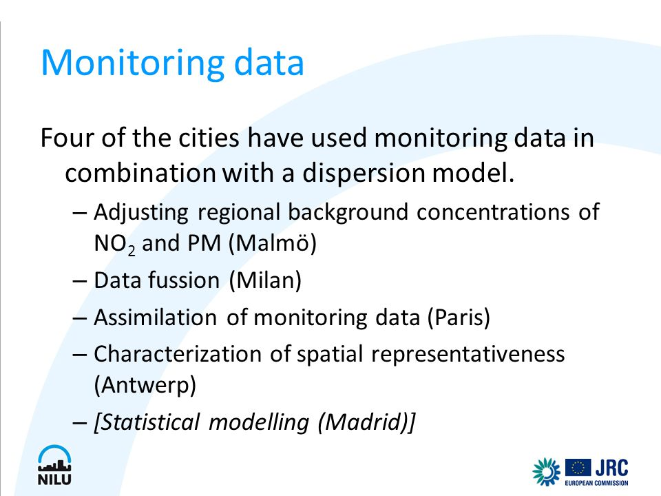 Monitoring data Four of the cities have used monitoring data in combination with a dispersion model. – Adjusting regional background concentrations of